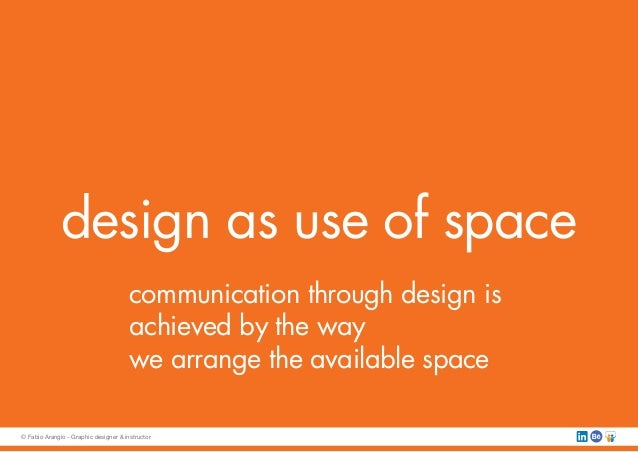 design as use of space communication through design is achieved by the way we arrange the available space © Fabio Arangio ...