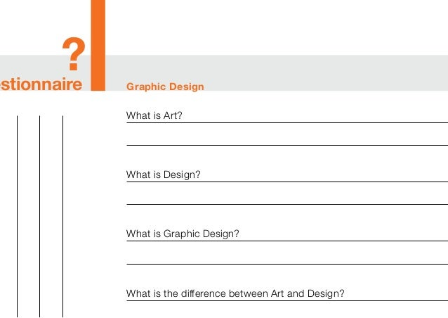 Graphic Designestionnaire What is Art? What is Design? What is Graphic Design? What is the difference between Art and Desi...