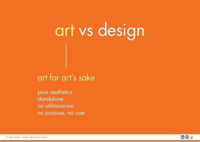 art vs design art for art's sake pure aesthetics standalone no utilitariarism no purpose, no user © Fabio Arangio - Graphi...