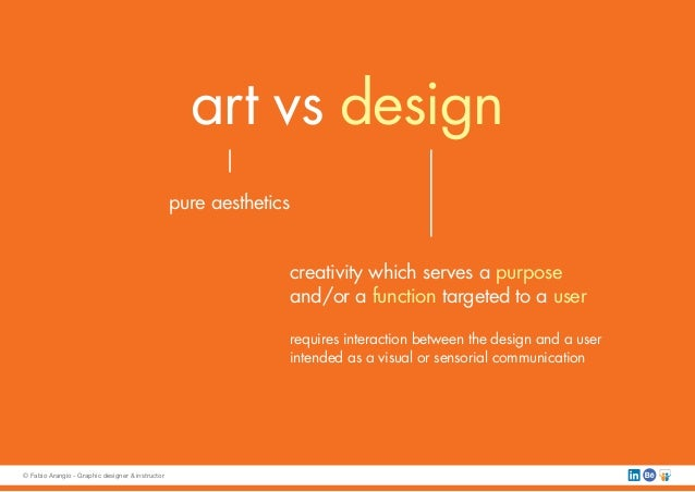 art vs design pure aesthetics creativity which serves a purpose and/or a function targeted to a user requires interaction ...