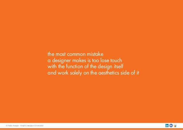 the most common mistake a designer makes is too lose touch with the function of the design itself and work solely on the a...