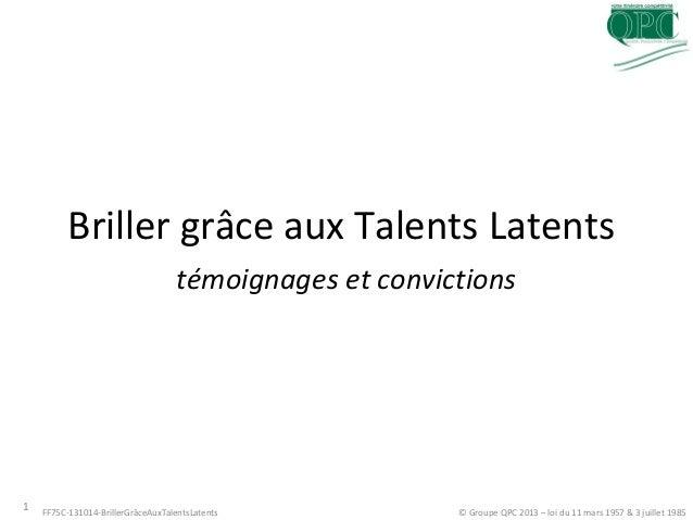 Briller grâce aux Talents Latents témoignages et convictions  1  FF75C-131014-BrillerGrâceAuxTalentsLatents  © Groupe QPC ...