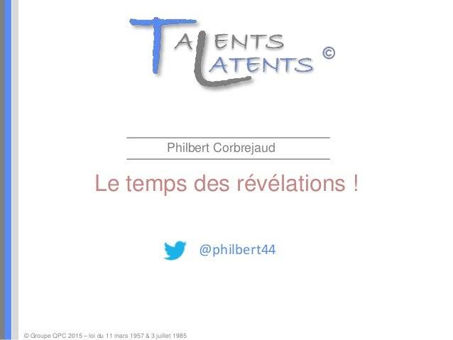 Le temps des révélations ! Philbert Corbrejaud © Groupe QPC 2015 – loi du 11 mars 1957 & 3 juillet 1985 @philbert44