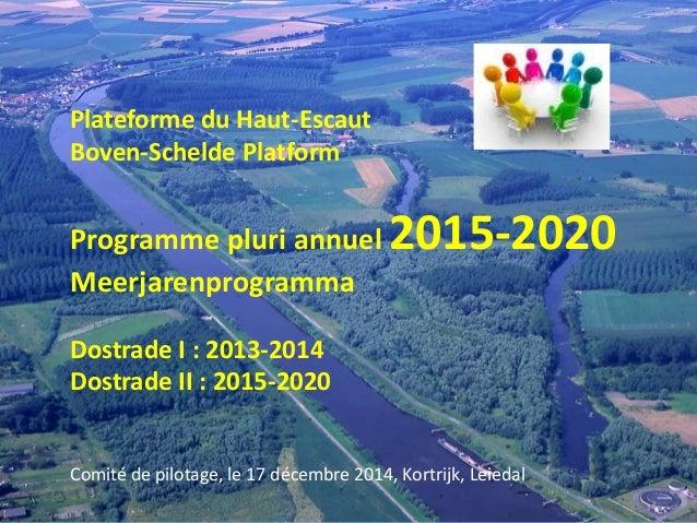 1 Plateforme du Haut-Escaut Boven-Schelde Platform Programme pluri annuel 2015-2020 Meerjarenprogramma Dostrade I : 2013-2...