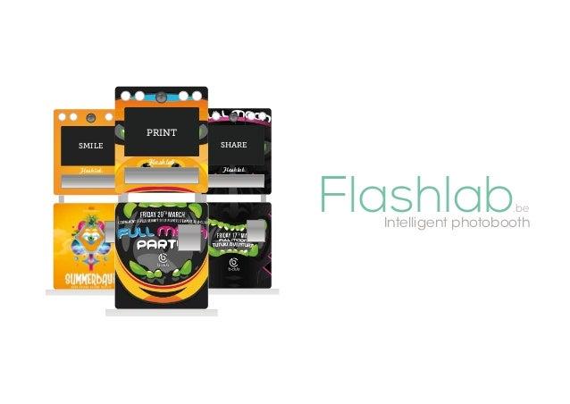 Flashlab.be SHARE Flashlab.be SMILE Flashlab.be PRINT Intelligent photobooth