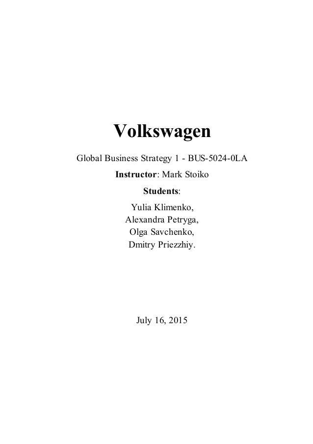 Volkswagen Global Business Strategy 1 - BUS-5024-0LA Instructor: Mark Stoiko Students: Yulia Klimenko, Alexandra Petryga, ...