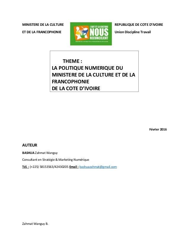 Zahmat Wanguy B. MINISTERE DE LA CULTURE REPUBLIQUE DE COTE D'IVOIRE ET DE LA FRANCOPHONIE Union Discipline Travail Févrie...