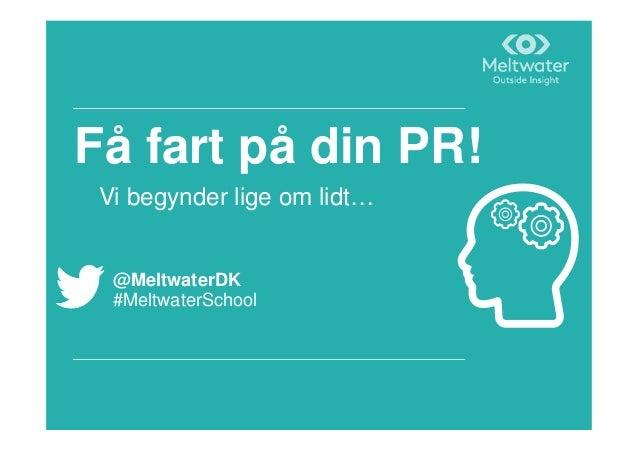 Få fart på din PR! Vi begynder lige om lidt… @MeltwaterDK #MeltwaterSchool