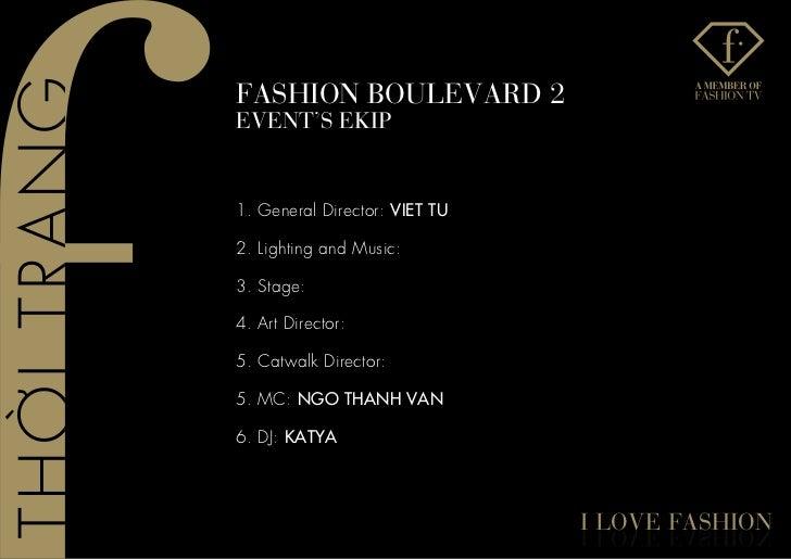 fashIon BoUlevaRD 2evenT's eKIP1. General Director: VIET TU2. Lighting and Music:3. Stage:4. Art Director:5. Catwalk Direc...