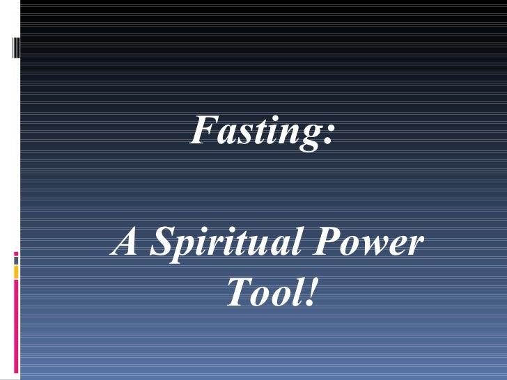 <ul><li>Fasting:  </li></ul><ul><li>A Spiritual Power Tool!  </li></ul>