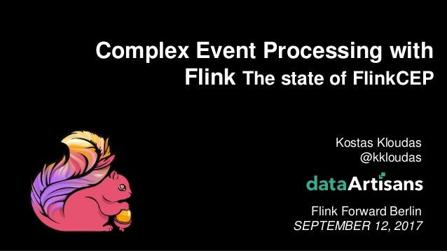 1 Kostas Kloudas @kkloudas Flink Forward Berlin SEPTEMBER 12, 2017 Complex Event Processing with Flink The state of FlinkC...
