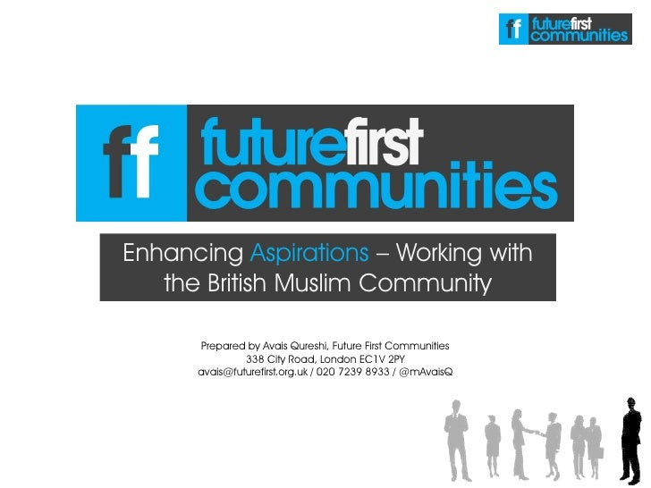 Enhancing Aspirations – Working with   the British Muslim Community       Prepared by Avais Qureshi, Future First Communit...