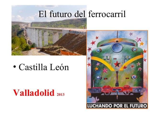 El futuro del ferrocarril • Castilla León Valladolid 2013