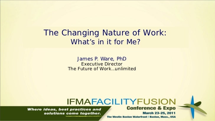 The Changing Nature of Work:      What's in it for Me?        James P. Ware, PhD          Executive Director     The Futur...