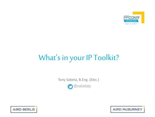 What's in your IP Toolkit? April 4, 2019 @sabetaip Tony Sabeta, B.Eng. (Elec.)