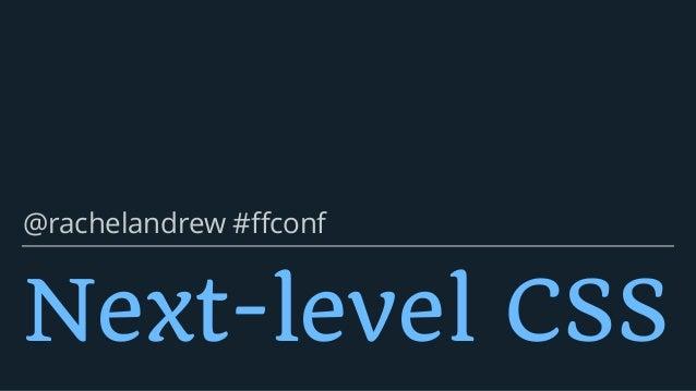 Next-level CSS @rachelandrew #ffconf