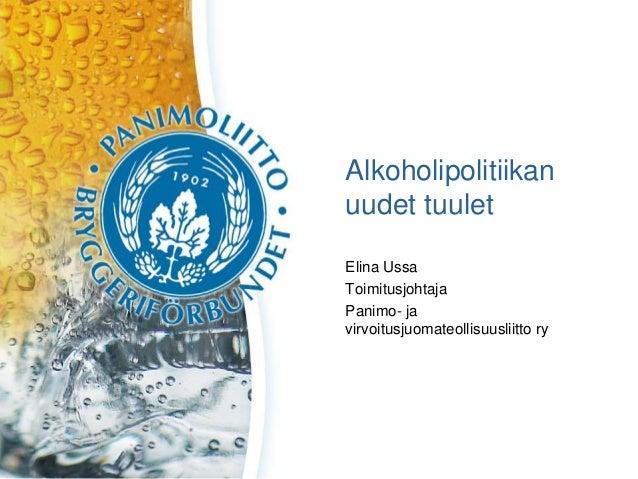 Alkoholipolitiikan uudet tuulet Elina Ussa Toimitusjohtaja Panimo- ja virvoitusjuomateollisuusliitto ry