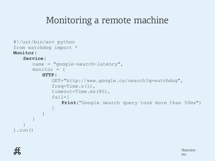 """Monitoring a remote machine#!/usr/bin/env pythonfrom watchdog import *Monitor(   Service(       name = """"google-search-late..."""