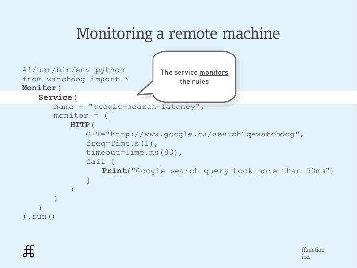 Monitoring a remote machine#!/usr/bin/env python         The service monitorsfrom watchdog import *         The service mo...