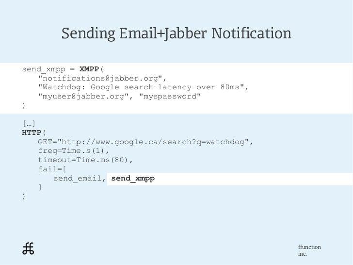 "Sending Email+Jabber Notificationsend_xmpp = XMPP(   ""notifications@jabber.org"",   ""Watchdog: Google search latency over 8..."