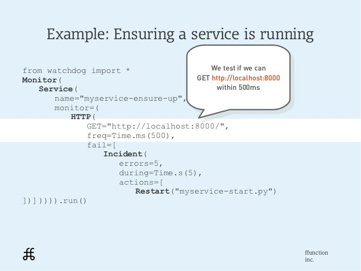 Example: Ensuring a service is runningfrom watchdog import *                   We test if we can                          ...