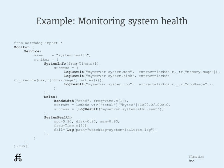 """Example: Monitoring system healthfrom watchdog import *Monitor (     Service(          name    = """"system-health"""",         ..."""