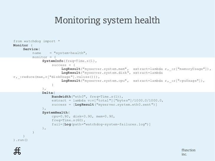 "Monitoring system healthfrom watchdog import *Monitor (     Service(          name    = ""system-health"",          monitor ..."