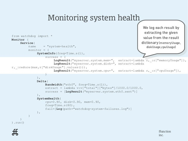 Monitoring system health                                                                        We log each result by     ...