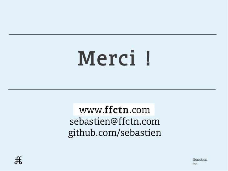 Merci !   www.ffctn.comsebastien@ffctn.comgithub.com/sebastien                       ffunction                       inc.