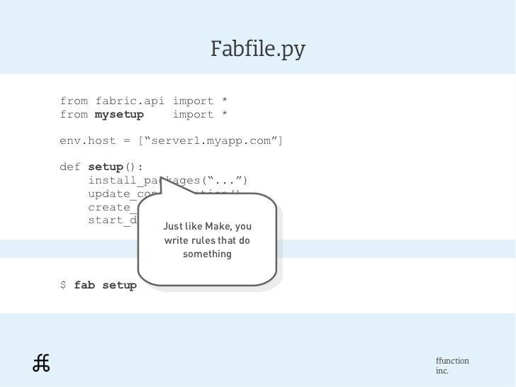 "Fabfile.pyfrom fabric.api import *from mysetup    import *env.host = [""server1.myapp.com""]def setup():    install_packages..."