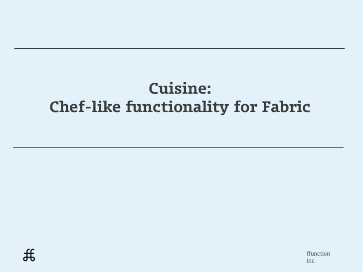 Cuisine:Chef-like functionality for Fabric                                 ffunction                                 inc.