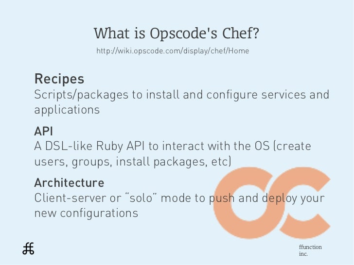 What is Opscodes Chef?           http://wiki.opscode.com/display/chef/HomeRecipesScripts/packages to install and configure...
