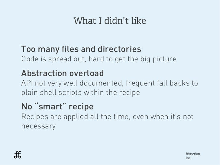 What I didnt likeToo many files and directoriesCode is spread out, hard to get the big pictureAbstraction overloadAPI not ...