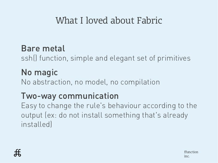 What I loved about FabricBare metalssh() function, simple and elegant set of primitivesNo magicNo abstraction, no model, n...