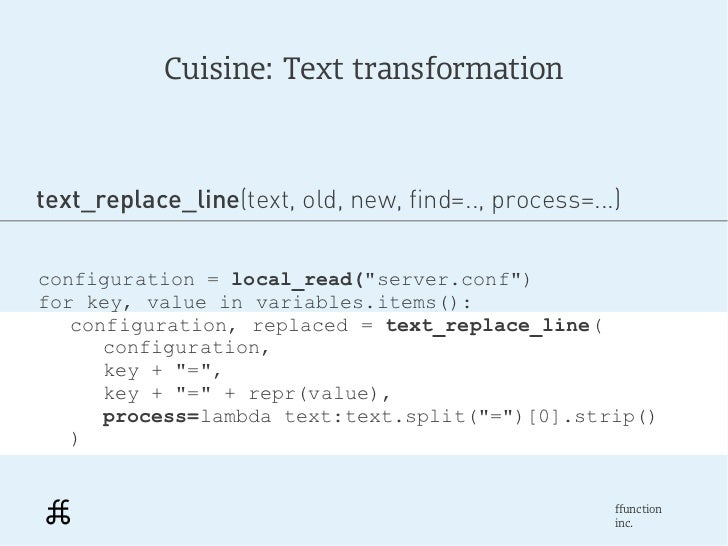 """Cuisine: Text transformationtext_replace_line(text, old, new, find=.., process=...)configuration = local_read(""""server.conf..."""