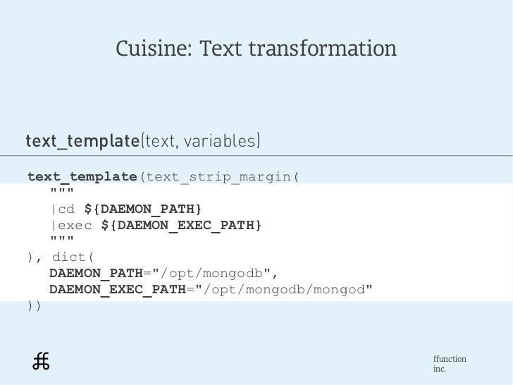 "Cuisine: Text transformationtext_template(text, variables)text_template(text_strip_margin(   """"""    cd ${DAEMON_PATH}    e..."