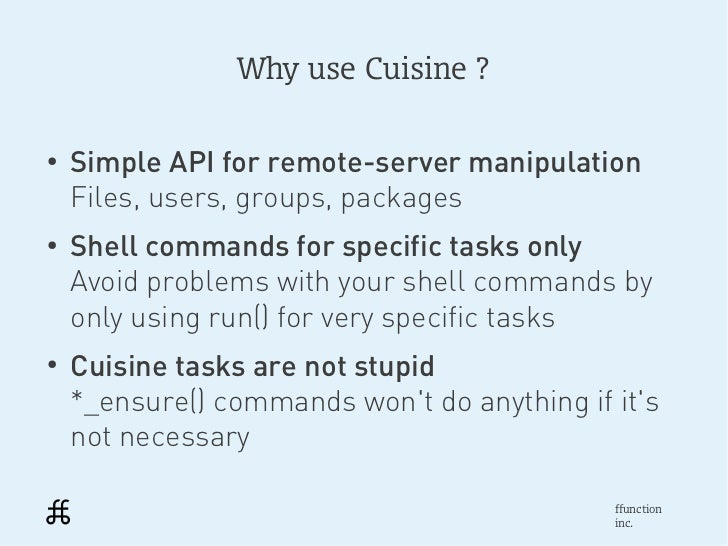 Why use Cuisine ?●    Simple API for remote-server manipulation    Files, users, groups, packages●    Shell commands for s...