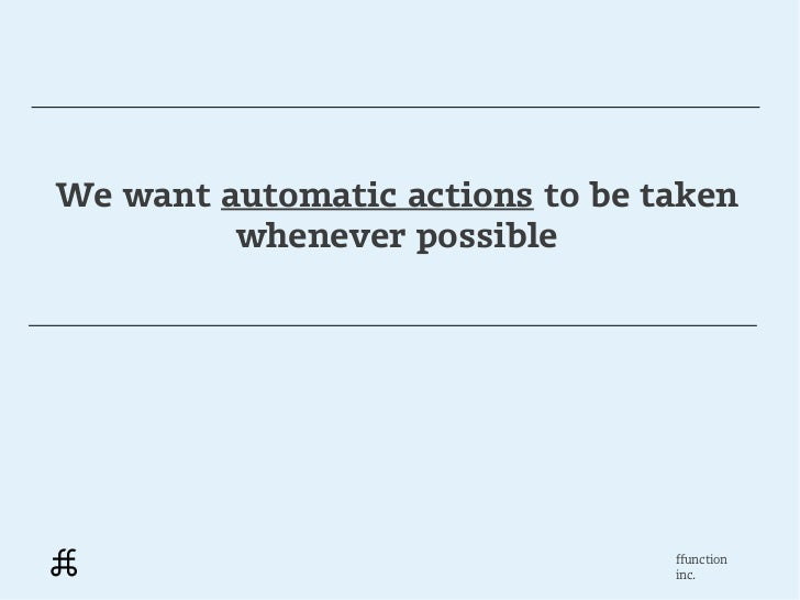 We want automatic actions to be taken         whenever possible                                 ffunction                 ...