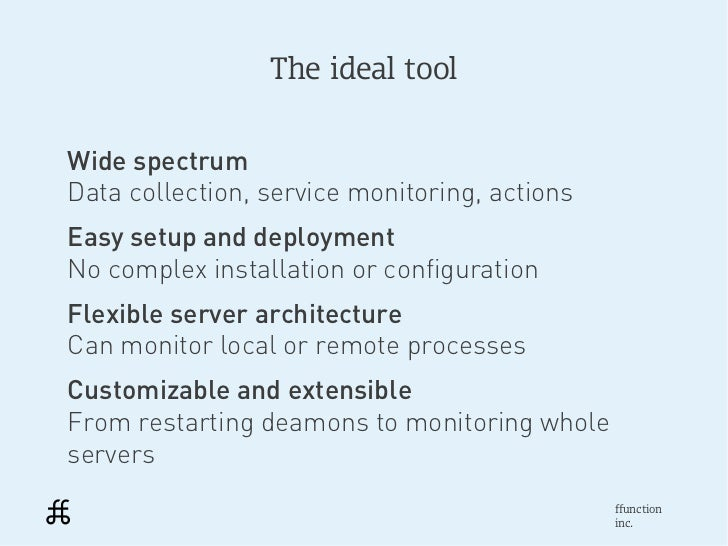 The ideal toolWide spectrumData collection, service monitoring, actionsEasy setup and deploymentNo complex installation or...