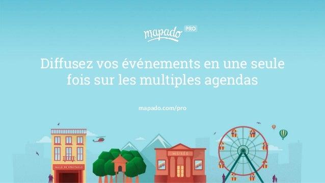 Diffusez vos événements en une seule fois sur les multiples agendas mapado.com/pro