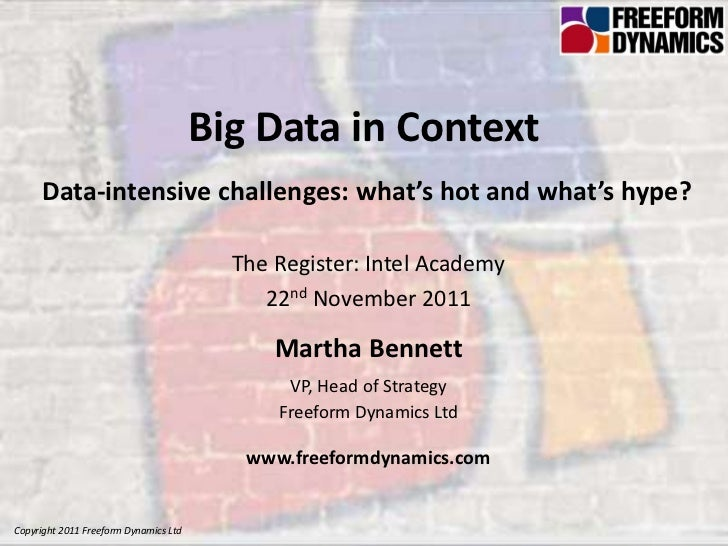 Big Data in Context     Data-intensive challenges: what's hot and what's hype?                                         The...
