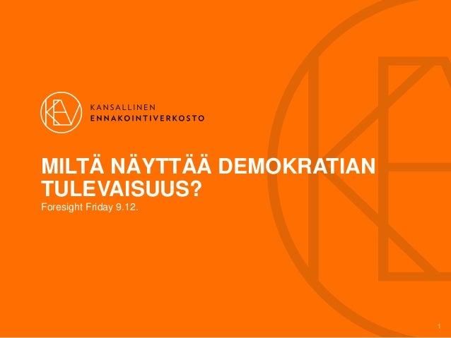 MILTÄ NÄYTTÄÄ DEMOKRATIAN TULEVAISUUS? Foresight Friday 9.12.