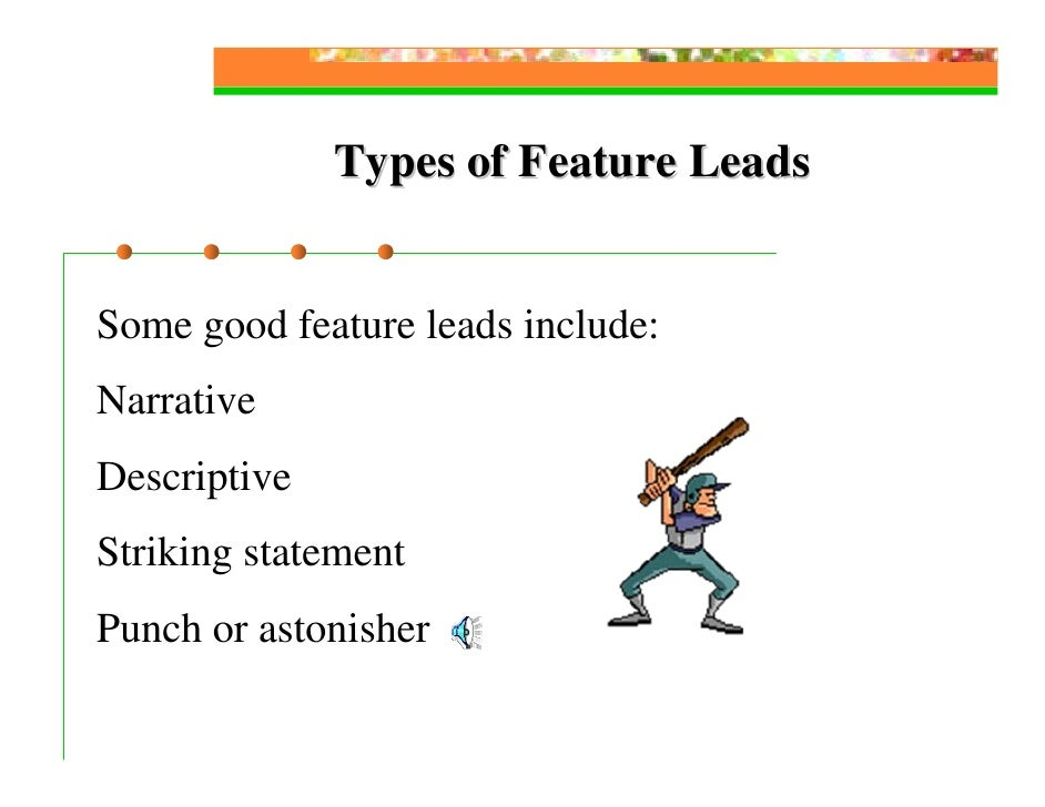 More Information On Feature Leads   The best rule in feature writing is to observe no  rules, aside those of basic journal...