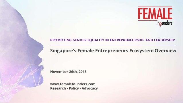 PROMOTING GENDER EQUALITY IN ENTREPRENEURSHIP AND LEADERSHIP Singapore's Female Entrepreneurs Ecosystem Overview November ...