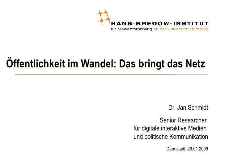 Öffentlichkeit im Wandel: Das bringt das Netz  <ul><ul><li>Dr. Jan Schmidt </li></ul></ul><ul><ul><li>Senior Researcher  f...