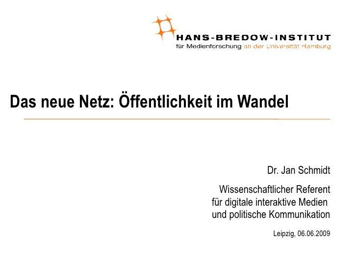 Das neue Netz: Öffentlichkeit im Wandel <ul><ul><li>Dr. Jan Schmidt </li></ul></ul><ul><ul><li>Wissenschaftlicher Referent...