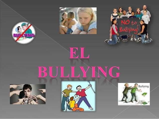¿Qué es el bullying   El bullying se presenta en cualquier lugar,    no es exclusivo de algún sector de la    sociedad o ...