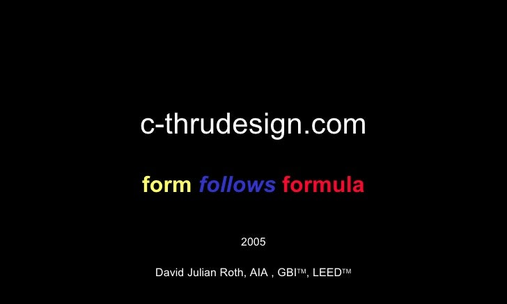 c-thrudesign.com form   follows   formula 2005 David Julian Roth, AIA , GBI TM , LEED TM