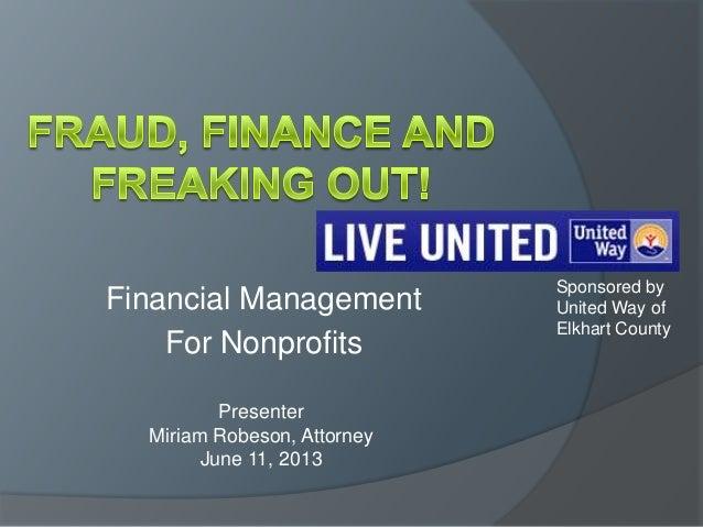 Financial ManagementFor NonprofitsPresenterMiriam Robeson, AttorneyJune 11, 2013Sponsored byUnited Way ofElkhart County