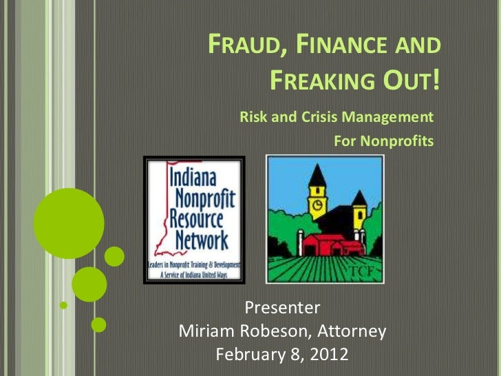 FRAUD, FINANCE AND       FREAKING OUT!       Risk and Crisis Management                     For Nonprofits        Presente...